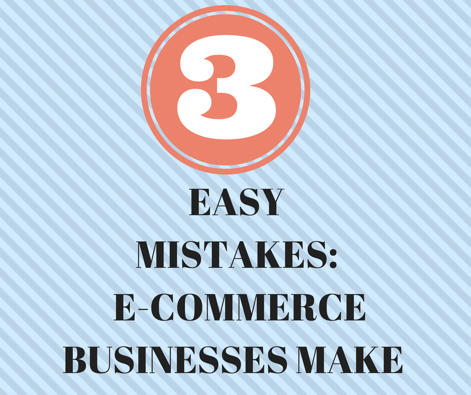EASY MISTAKES- E-commerce Businesses Make